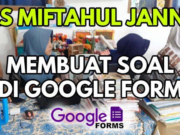 MAS. MIFTAHUL JANNAH BELAJAR BARENG CARA MEMBUAT SOAL DI GOOGLE FORM